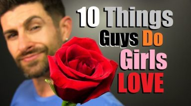 10 Things Girls (Secretly) LOVE That Guys Do!