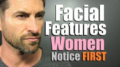 TOP 5 Facial Features A Woman Notices FIRST About A Man! (TRUTH About Attraction)